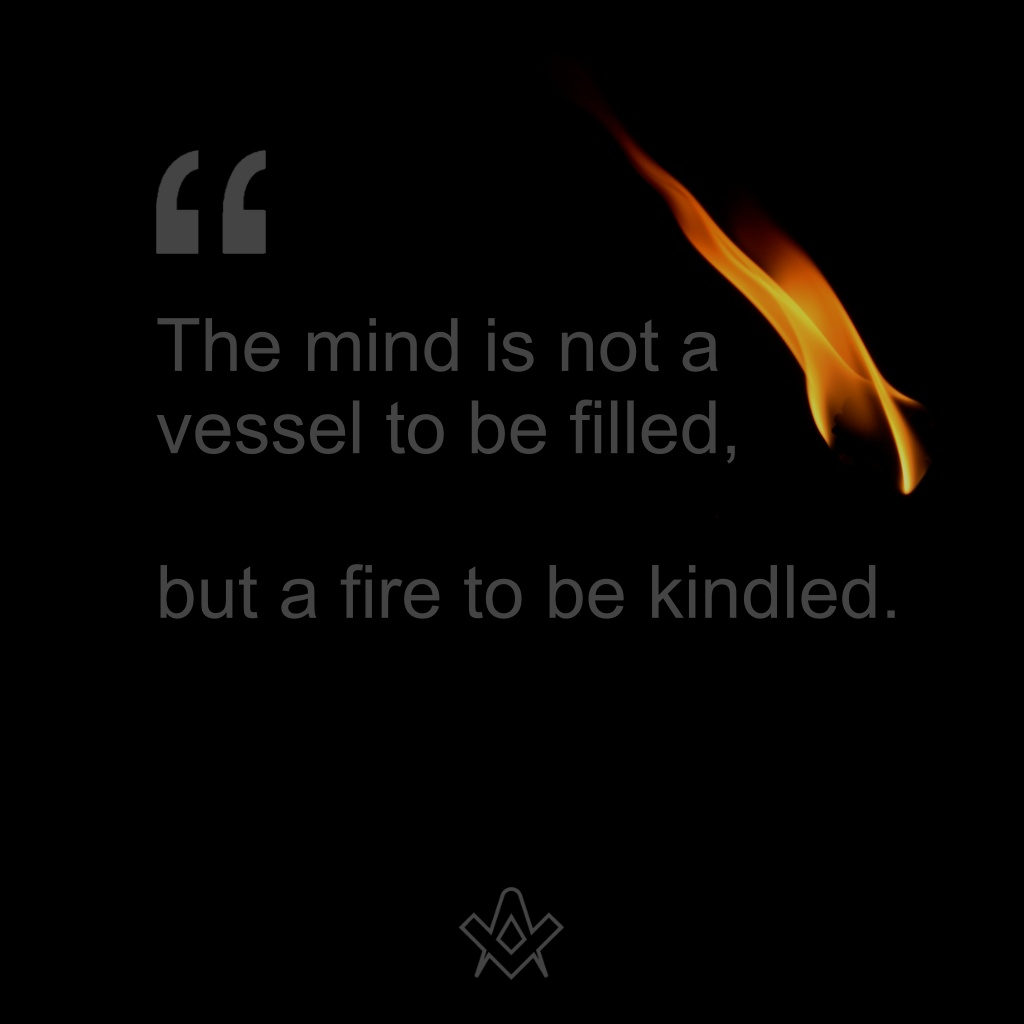 Kindle with Celestial Fire The mind is not avessel to be filled, but a fire to be kindled