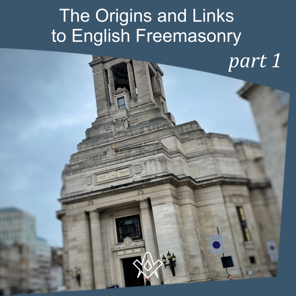 Origins and Links to English Freemasonry Unexpected links between the Freemasonry of today with the original Operative builders