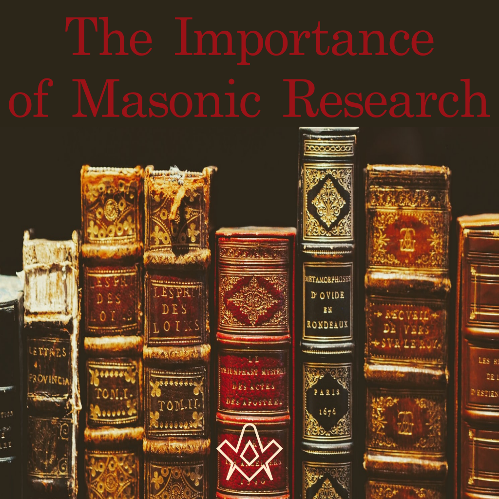 The Importance of Masonic Research The Importance of Masonic Research