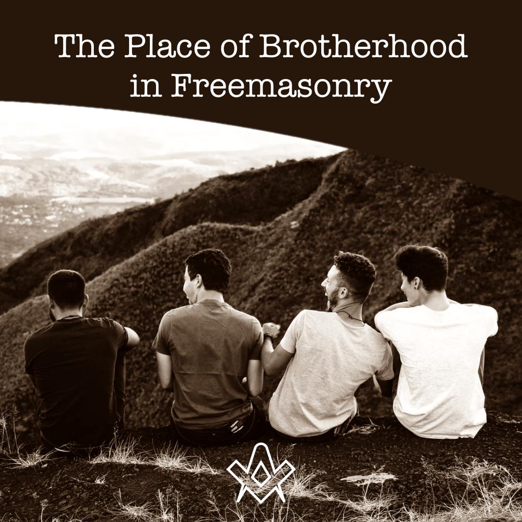 The Place of Brotherhood in Freemasonry
