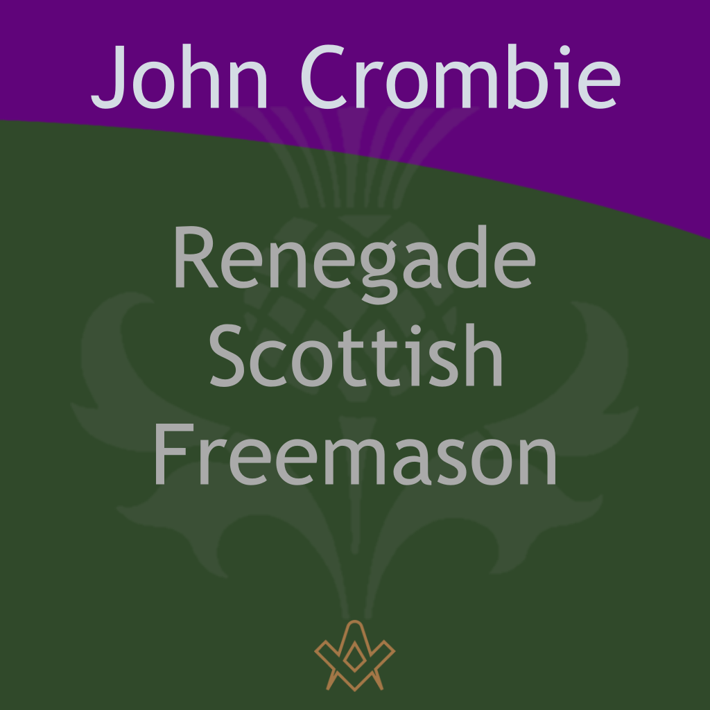 Renegade Scottish Freemason Who was John Crombie and why was he a 'renegade'?