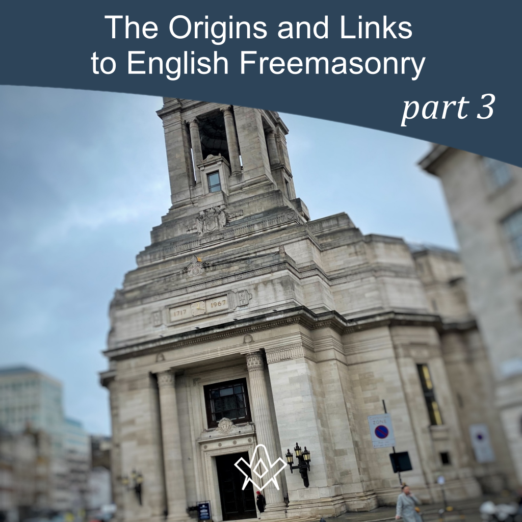 Origins to English Freemasonry The Origins and Links of English Freemasonry - Part 3