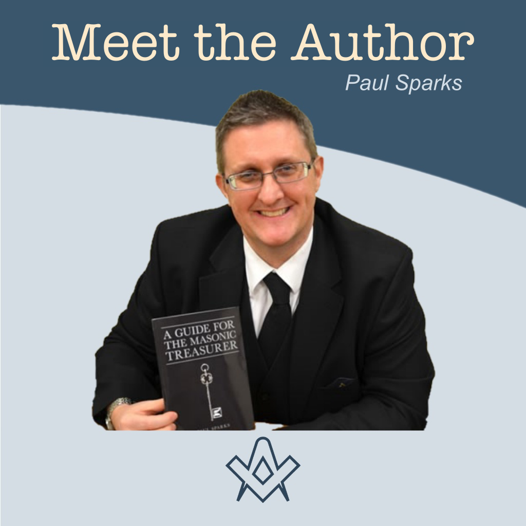 Meet the Author Paul Sparks – author of A Guide for the Masonic Treasurer