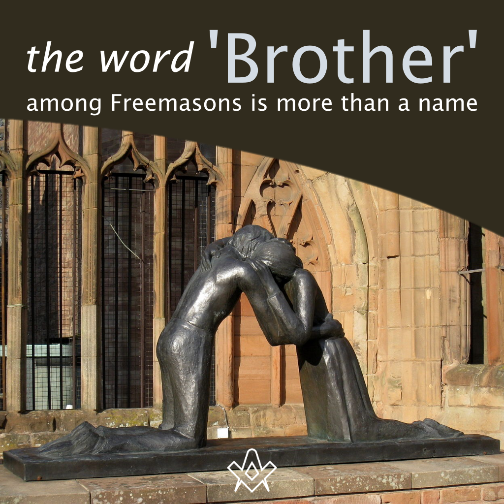 'Brother' among Freemasons is more than a name A lesson of understanding, tolerance and reconciliation