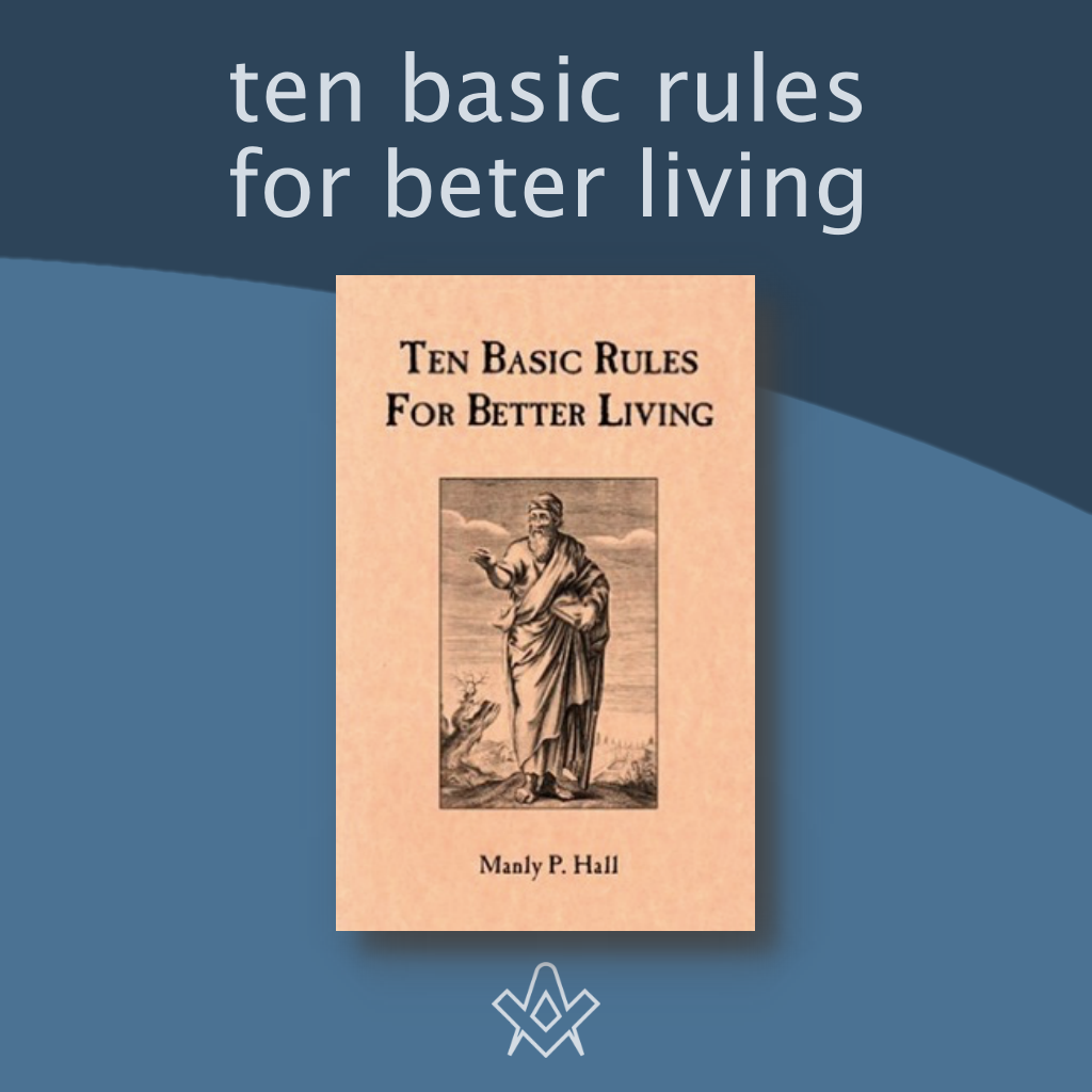 Ten Basic Rules For Better Living by Manly P Hall