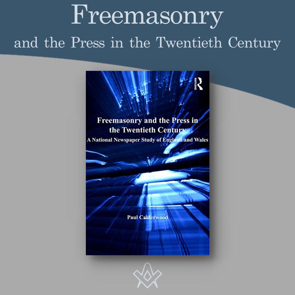 Freemasonry and the Press Freemasonry and the Press in the Twentieth Century