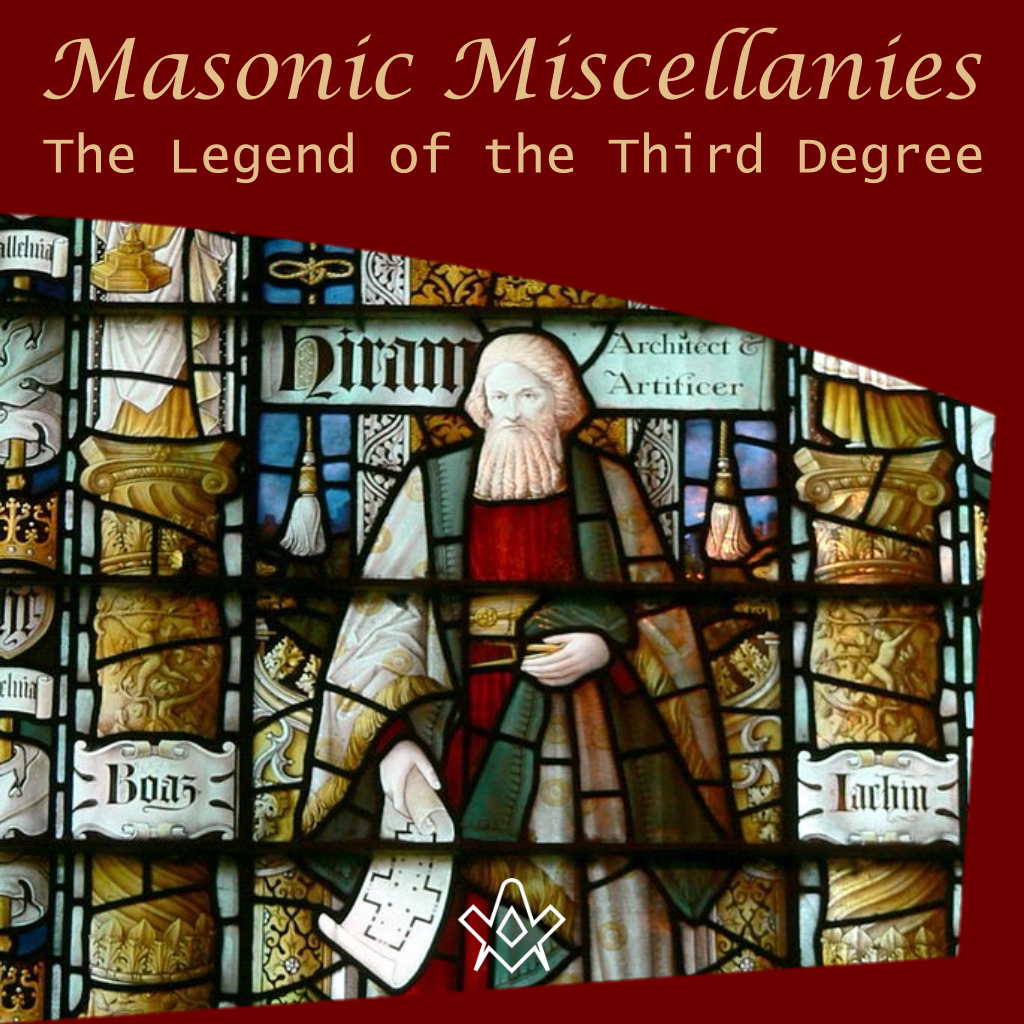 Masonic Miscellanies The Legend of the Third Degree