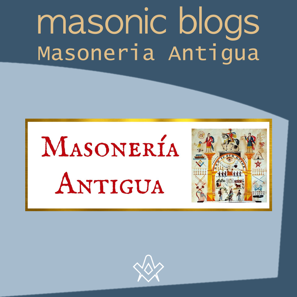 Masonic Blogs Masoneria Antigua