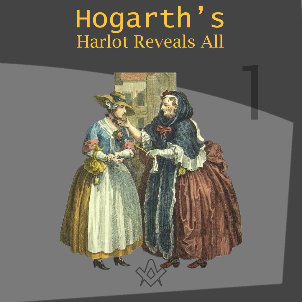 Hogarth's Harlot Reveals All – Part 1