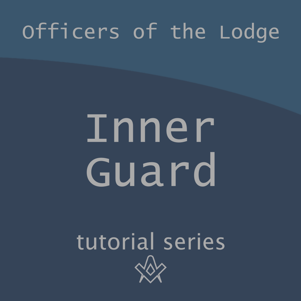 Officers of the Lodge Who is the Inner Guard?