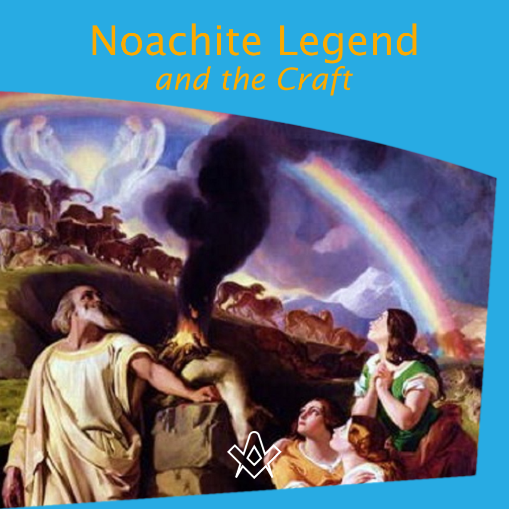 The Noachite Legend and the Craft The Noachite Legend and the Craft