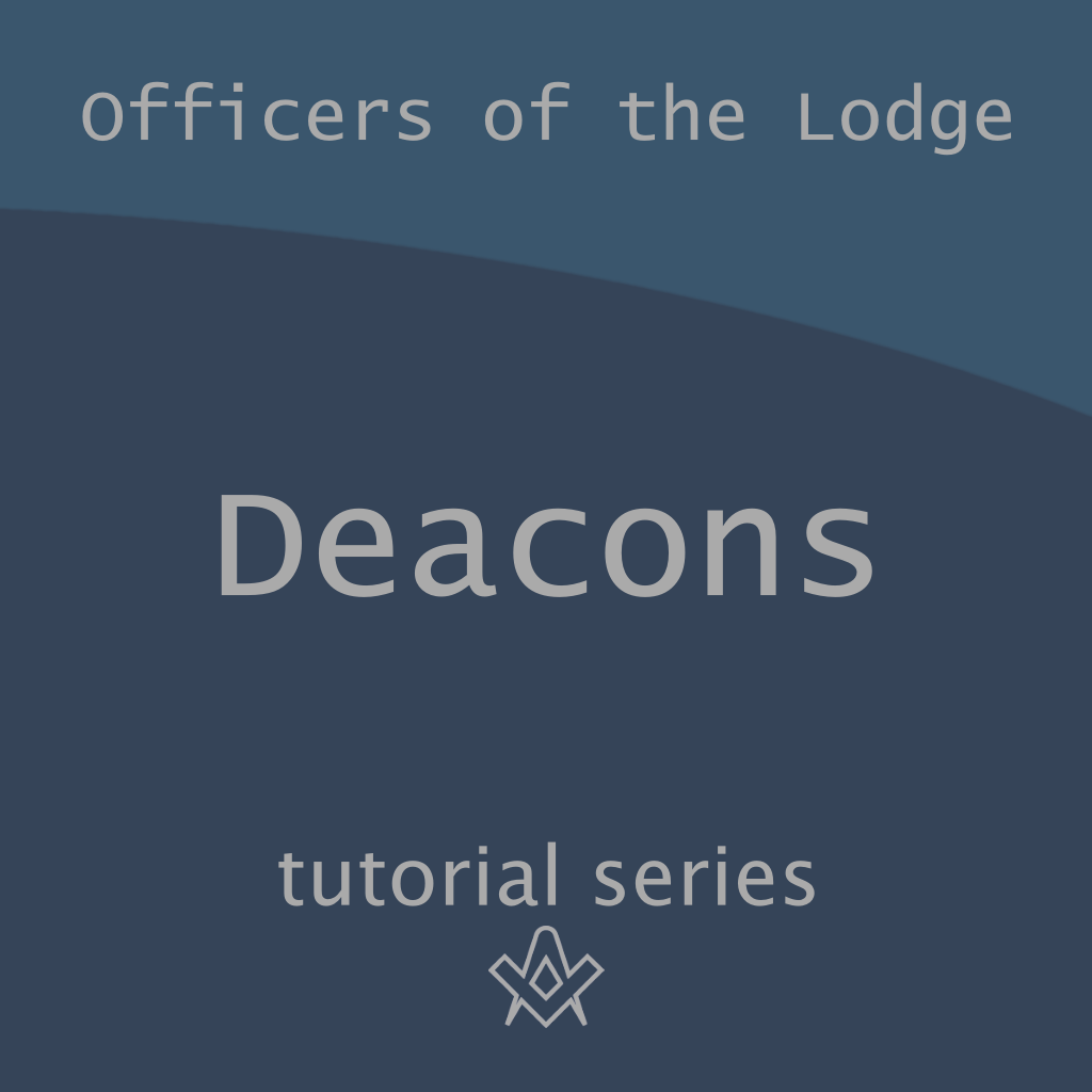 Officers of the Lodge Who are the Deacons ?