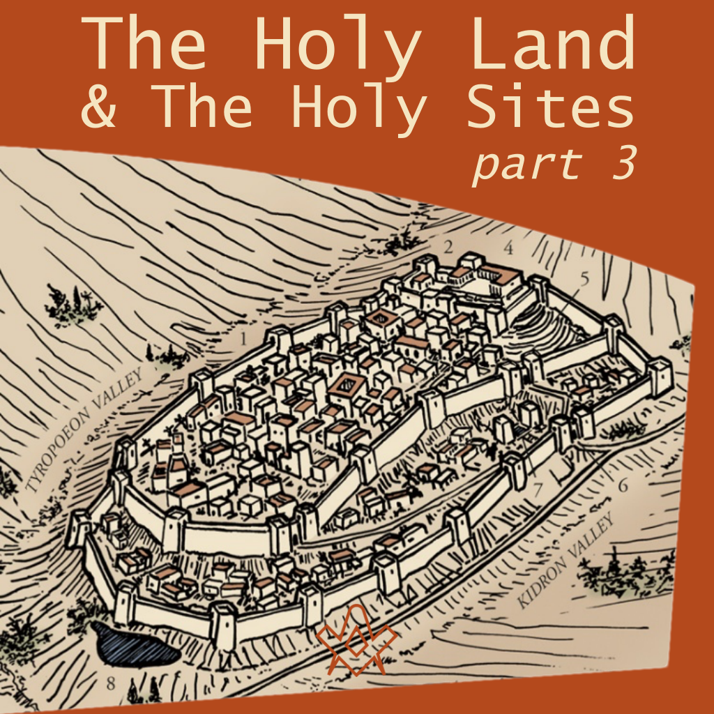 The Holy Land and the Holy Sites – Part 3