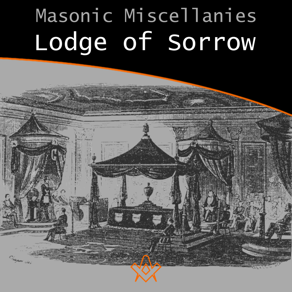 Masonic Miscellanies The Lodge of Sorrow