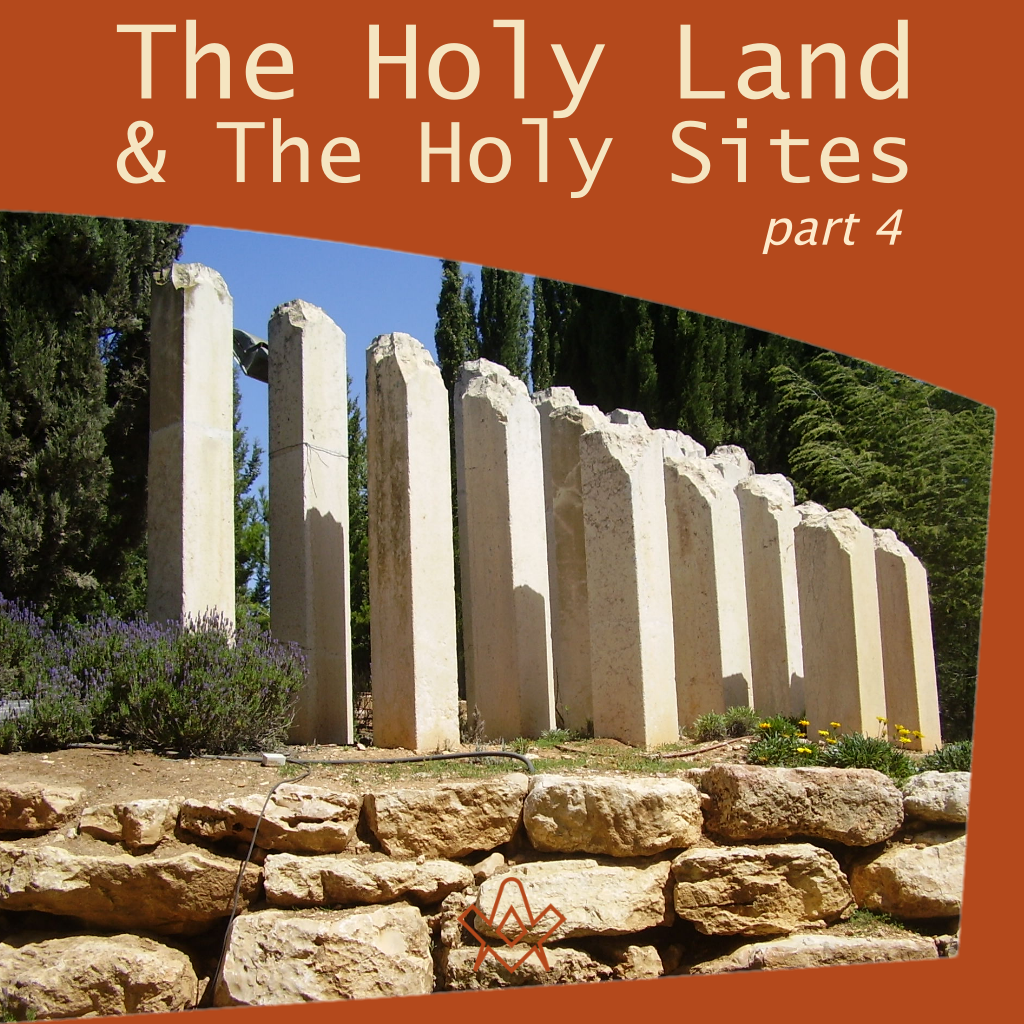 The Holy Land and the Holy Sites – Part 4