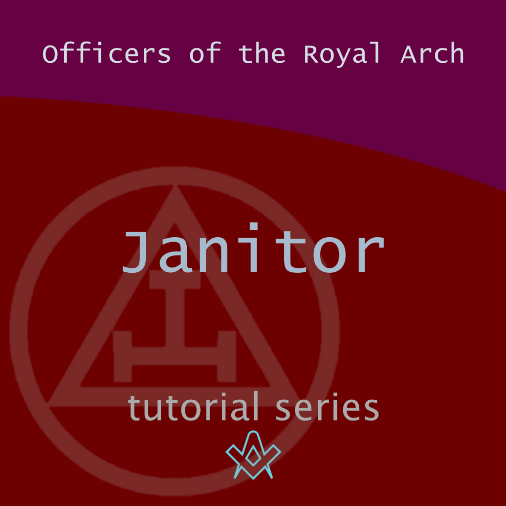 Officers of the Royal Arch Who is the Janitor – What is your destiny?