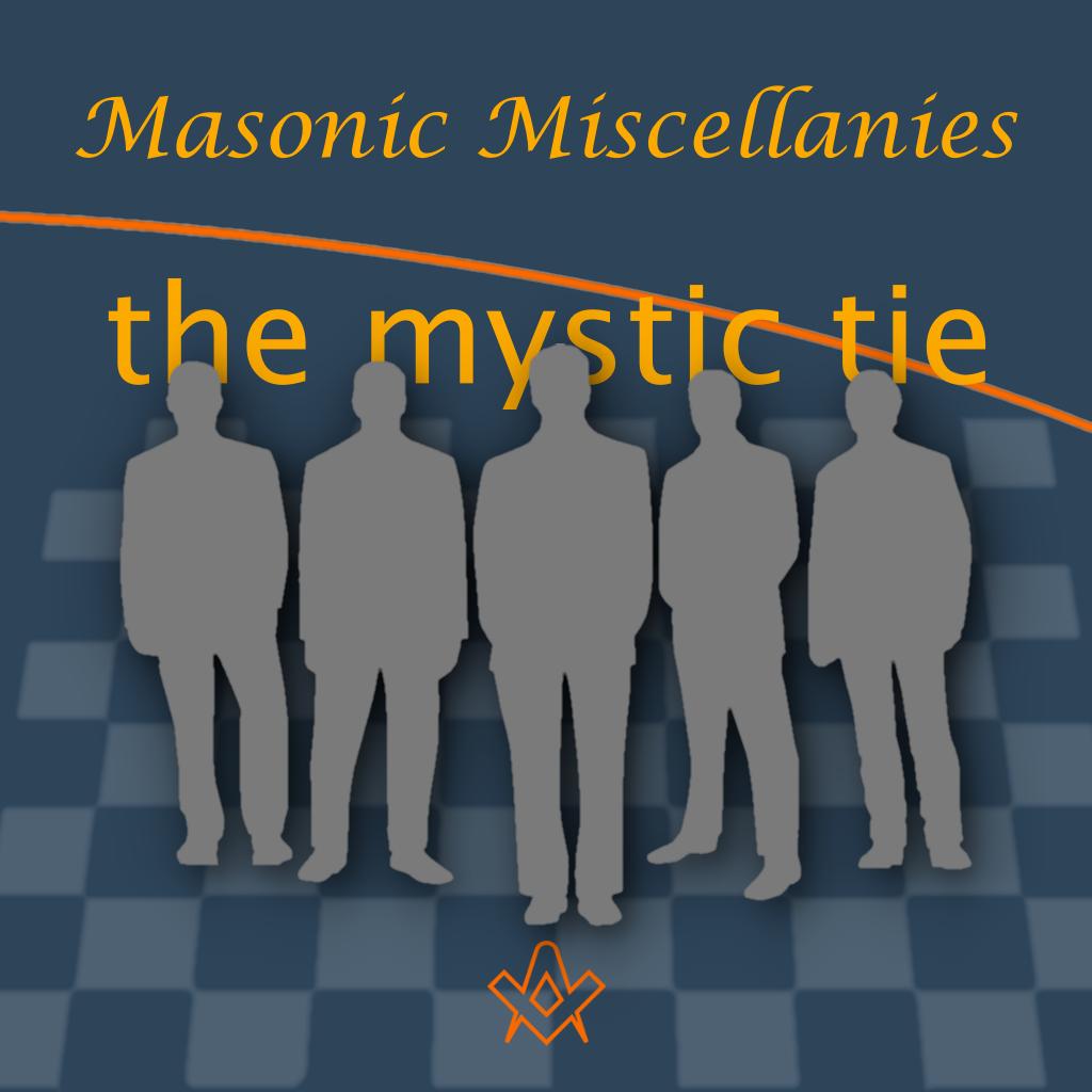 Masonic Miscellanies The Mystic Tie