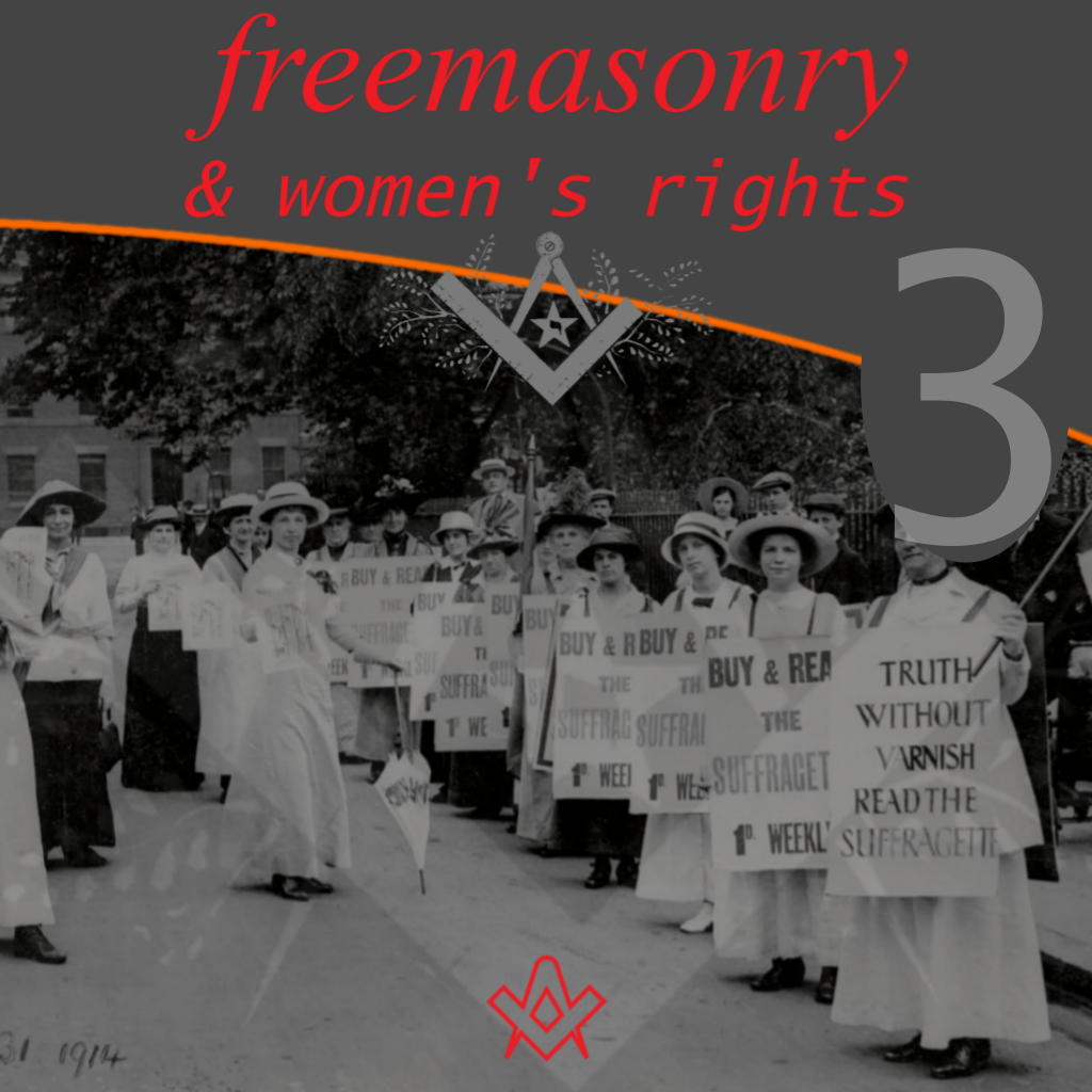 Freemasonry and Women's Rights – Part 3