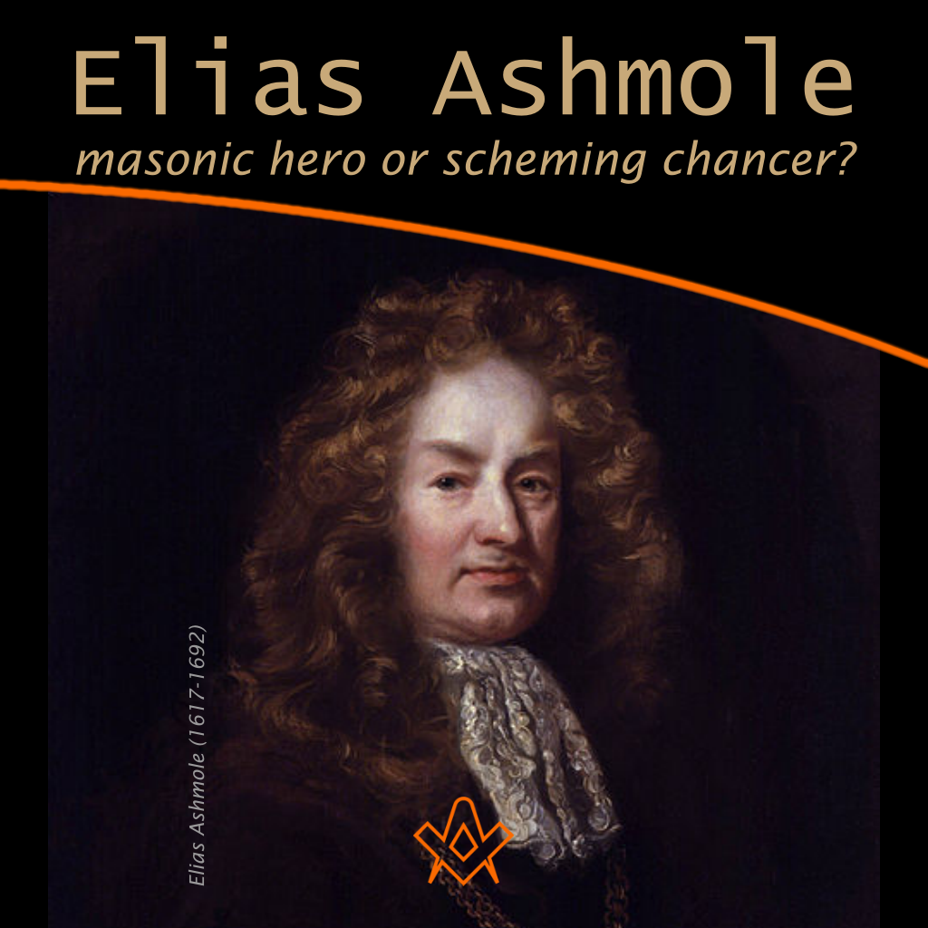 Elias Ashmole: Masonic Hero or Scheming Chancer?