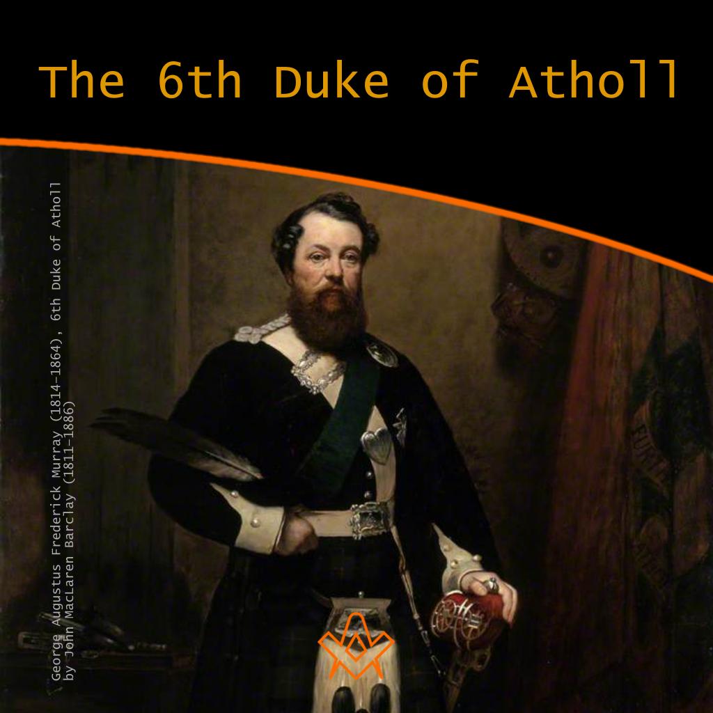 The 6th Duke of Atholl